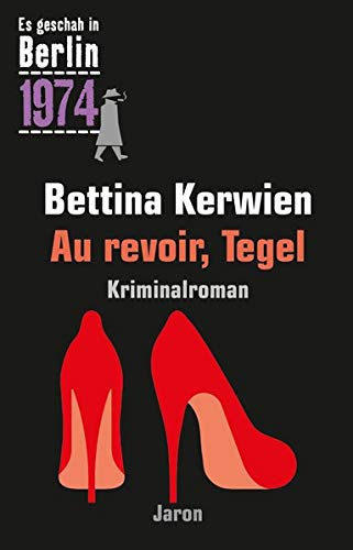 Au revoir, Tegel: Ein Kappe-Krimi (Es geschah in Berlin 1974)