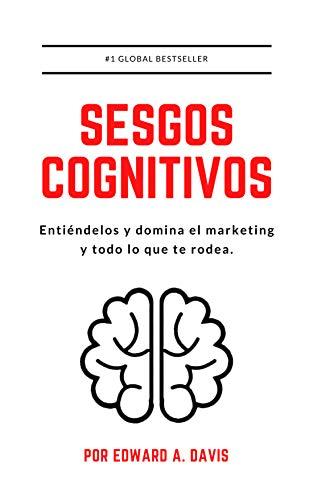 Sesgos Cognitivos: Entiéndelos y domina el marketing y todo lo que te rodea.