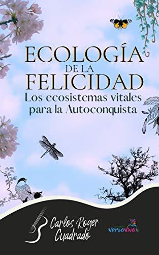 Ecología de la felicidad: Los ecosistemas vitales para la autoconquista