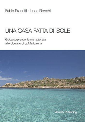Una casa fatta di isole: Guida sorprendente ma ragionata all'Arcipelago di La Maddalena (Italian Edition)