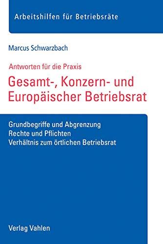 Gesamt-, Konzern- und Europäischer Betriebsrat: Grundbegriffe und Abgrenzung, Rechte und Pflichten, Verhältnis zum örtlichen Betriebsrat