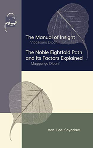 Manual of Insight and The Noble Eightfold Path and Its Factors Explained: Vipassana Dipani and Magganga Dipani