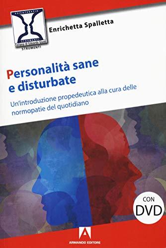 Personalità sane e disturbate. Un'introduzione propedeutica alla cura delle normopatie del quotidiano....