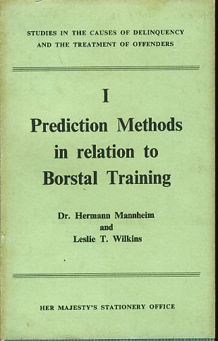 Prediction Methods in Relation to Borstal Training. With a Foreword by Sir Frank Newsam.