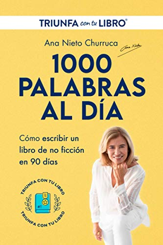 1000 PALABRAS AL DÍA: Escribir y publicar un libro de no ficción en 90 días (con el método Triunfa con tu Libro)