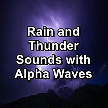 Rain and Thunder Sounds with Alpha Waves