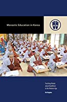 Monastic Education in Korea: Teaching Monks About Buddhism in the Modern Age (Contemporary Buddhism)