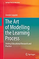 The Art of Modelling the Learning Process: Uniting Educational Research and Practice (Springer Texts in Education)