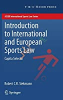 Introduction to International and European Sports Law: Capita Selecta (ASSER International Sports Law Series)