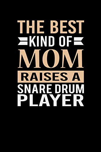 The Best Kind Of Mom Raises A Snare Drum Player: Mother's day Snare Drum Player Mom Writing Journal Lined, Diary, Notebook (6 x 9) 120 Page