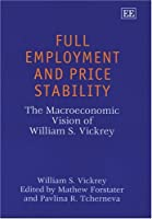 Full Employment and Price Stability: The Macroeconomic Vision of William S. Vickrey