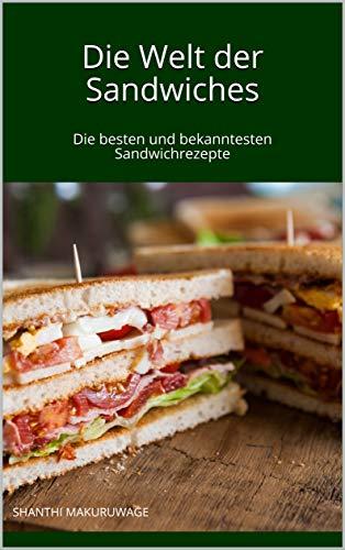 Die Welt der Sandwiches: Die besten und bekanntesten Sandwichrezepte