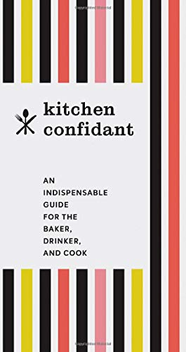 Kitchen Confidant: An Indispensable Guide for the Baker, Drinker, and Cook (Classic Cookbooks, Easy Cookbooks, Gifts for Mom)