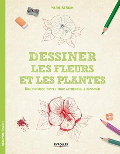 Dessiner les fleurs et les plantes : Une méthode simple pour apprendre à dessiner