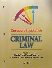 Casenote Legal Briefs: Criminal Law, Keyed to Kadish & Schulhofer