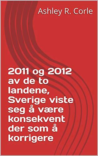 2011 og 2012 av de to landene, Sverige viste seg å være konsekvent der som å korrigere (Norwegian Edition)