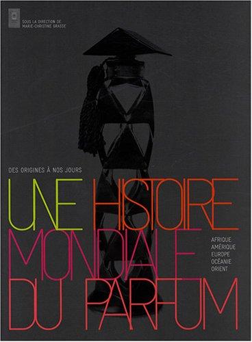 une histoire mondiale du parfum: DES ORIGINES A NOS JOURS (COEDITION ET MUSEE SOMOGY)