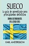 Sueco: La Guía de Aprendizaje Definitiva para Principiantes: Domina los Fundamentos del Idioma...