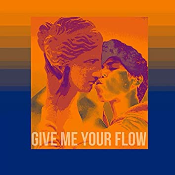 Give Me Your Flow