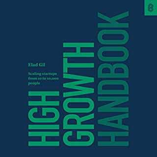 High Growth Handbook                   Written by:                                                                                                                                 Elad Gil                               Narrated by:                                                                                                                                 Kevin Stillwell                      Length: 12 hrs and 26 mins     11 ratings     Overall 4.6