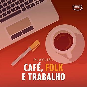 Café, Folk e Trabalho