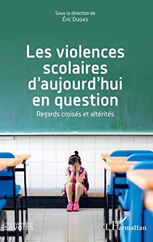 Les violences scolaires d'aujourd'hui en question: Regards croisés et altérités