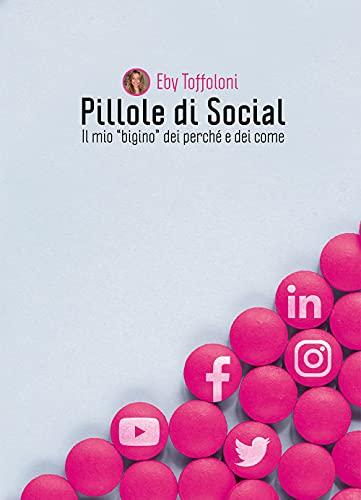 Pillole di Social: Il mio «bigino» dei perché e dei come (Italian Edition)