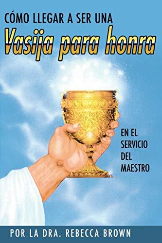 Cómo Llegar a Ser Una Vasija Para Honra (Spanish Language Edition, Becoming a Vessel of Honor (Spanish))