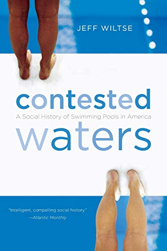 Compare Textbook Prices for Contested Waters: A Social History of Swimming Pools in America New edition Edition ISBN 9780807871270 by Wiltse, Jeff