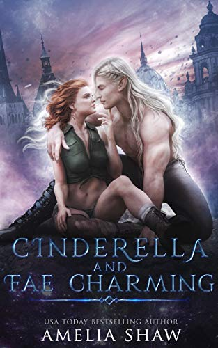 Cinderella and Fae Charming (Fae twisted fairytales Book 1) by [Amelia Shaw]