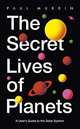 The Secret Lives of Planets: A User's Guide to the Solar System – BBC Sky At Night's Best Astronomy and Space Books of 2019 (English Edition)