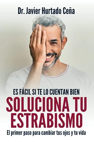 Soluciona tu estrabismo: El primer paso para cambiar tus ojos y tu vida (Spanish Edition)