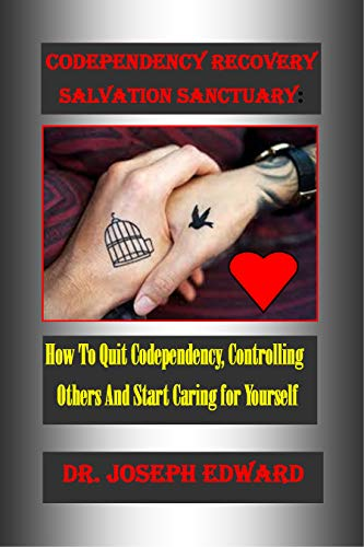 CODEPENDENCY RECOVERY SALVATION SANCTUARY:: How To Quit Codependency, Controlling Others And Start Caring for Yourself (English Edition)