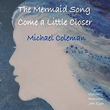 The Mermaid Song (Come a Little Closer)