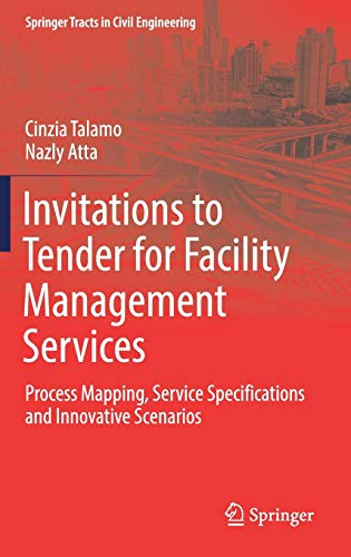 Invitations to Tender for Facility Management Services: Process Mapping, Service Specifications and Innovative Scenarios (Springer Tracts in Civil Engineering)
