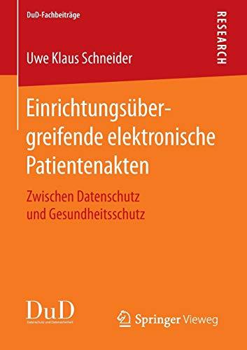Einrichtungsübergreifende elektronische Patientenakten: Zwischen Datenschutz und Gesundheitsschutz (DuD-Fachbeiträge)