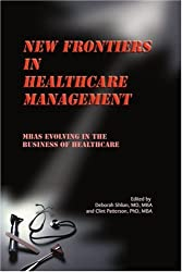 New Frontiers in Healthcare Management: MBAs Evolving in the Business of Healthcare Paperback – Import, 1 Mar 2001
