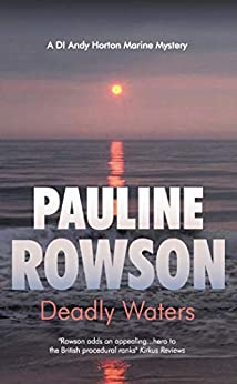 Deadly Waters: An Inspector Andy Horton Mystery (Inspector Andy Horton Crime Novels Book 2) by [Pauline Rowson]