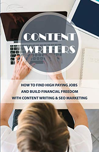 Content Writers: How To Find High Paying Jobs And Build Financial Freedom With Content Writing & SEO Marketing: Content Marketing Strategies (English Edition)