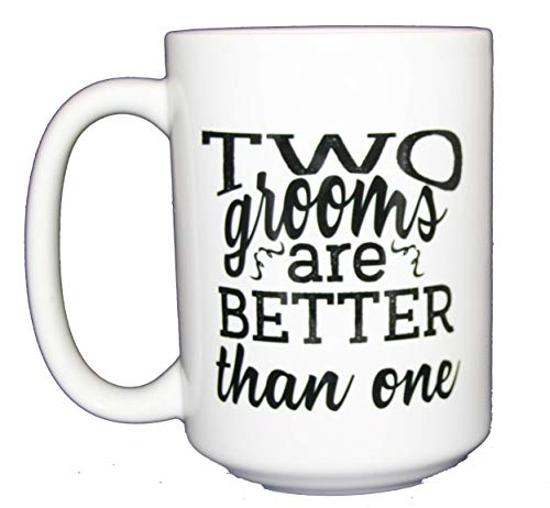 Gay Wedding Gift - Two Grooms are Better Than One - Sweet Romantic Coffee Mug - 15oz