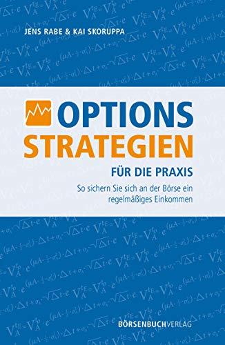 Optionsstrategien für die Praxis: So sichern Sie sich an der Börse ein regelmäßiges Einkommen (German Edition)