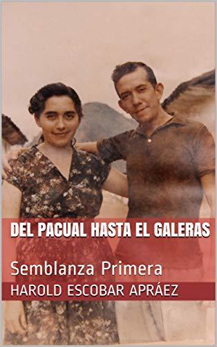 DEL PACUAL HASTA EL GALERAS: Semblanza Primera