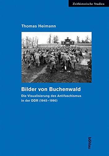 Bilder von Buchenwald. Die Visualisierung des Antifaschismus in der DDR (1945-1990) (Zeithistorische Studien)