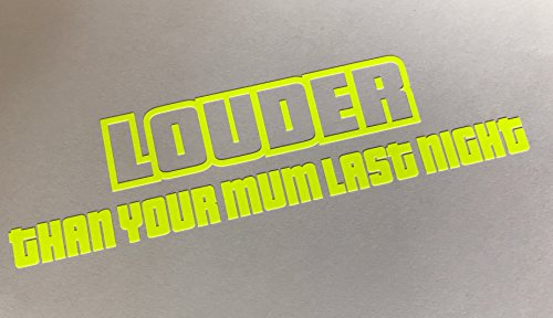 Louder than your mum last night NEON GELB Auto Aufkleber Tuning Shocker Sticker