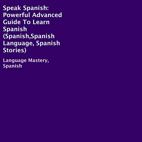 Speak Spanish: Powerful Advanced Guide to Learn Spanish Titelbild