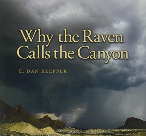 Why the Raven Calls the Canyon: Off the Grid in Big Bend Country (Charles and Elizabeth Prothro Texas Photography Series, Band 10)