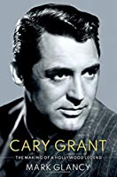 Cary Grant: The Making of a Hollywood Legend (Cultural Biographies)