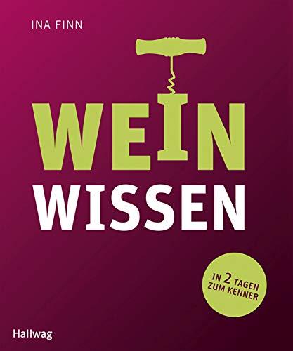 Weinwissen: In 2 Tagen zum Kenner (Hallwag Allgemeine Einführungen)
