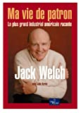 Jack Welch Ma vie de patron - Le plus grand industriel américain raconte - Village Mondial - 05/09/2001