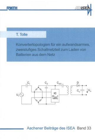 Konvertertopologien für ein aufwandsarmes, zweistufiges Schaltnetzteil zum Laden von Batterien aus dem Netz (Aachener Beiträge des ISEA)